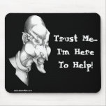 Trust Me...I'm Here To Help Mouse Mat