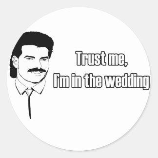 Trust Me Im In The Wedding Classic Round Sticker