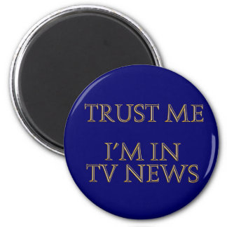 Trust me, I'm in TV News Refrigerator Magnets