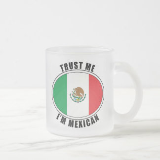 Trust Me I'm Mexican Frosted Glass Coffee Mug
