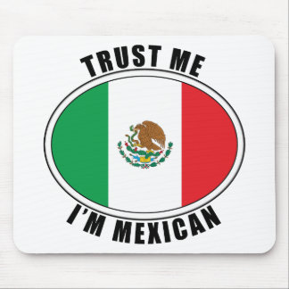 Trust Me I'm Mexican Mouse Pad