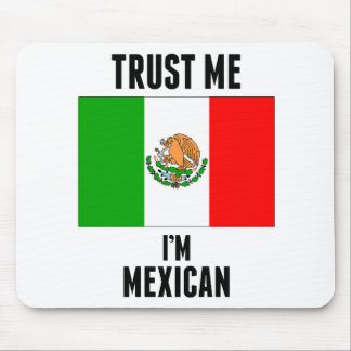 Trust Me I'm Mexican Mouse Pads