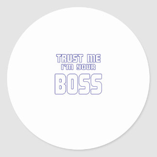 Trust Me I'm the Boss Classic Round Sticker