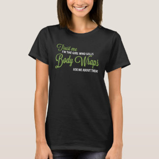 Trust me, I'm the girl who sells body wraps! T-Shirt