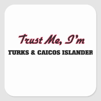 Trust me I'm Turks & Caicos Islander Square Sticker