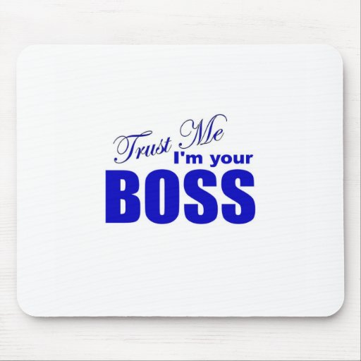 Trust Me I'm Your Boss Mouse Pad