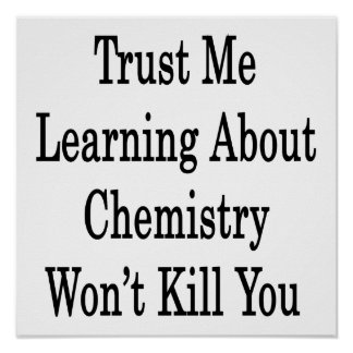 Trust Me Learning About Chemistry Won't Kill You Poster