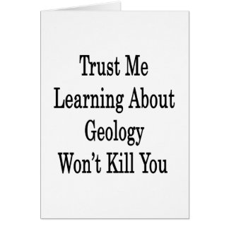 Trust Me Learning About Geology Won't Kill You Greeting Cards