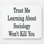 Trust Me Learning About Sociology Won't Kill You Mouse Pad
