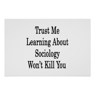 Trust Me Learning About Sociology Won't Kill You Poster
