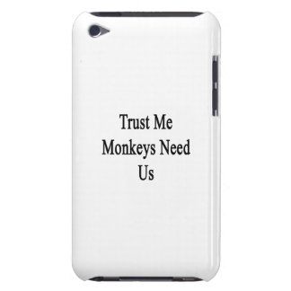 Trust Me Monkeys Need Us iPod Touch Covers