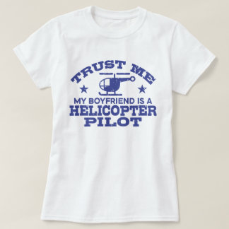 Trust Me My Boyfriend Is A Helicopter Pilot T-Shirt