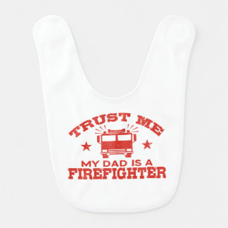 Trust Me My Dad is a Firefighter Baby Bib