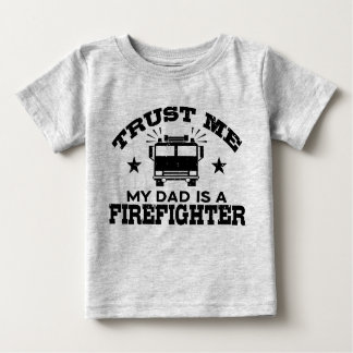Trust Me My Dad is a Firefighter Baby T-Shirt