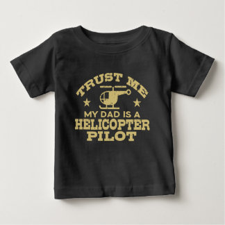 Trust Me My Dad Is A Helicopter Pilot Baby T-Shirt