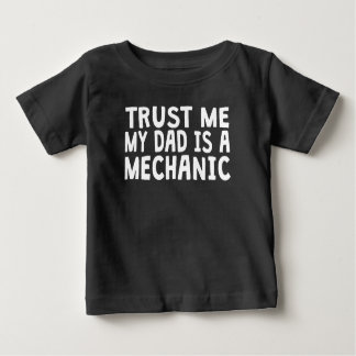 Trust Me My Dad Is A Mechanic Baby T-Shirt