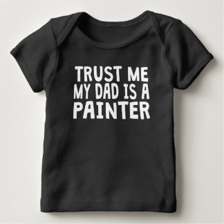 Trust Me My Dad Is A Painter Tees