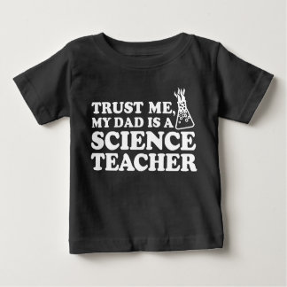 Trust Me My Dad is a Science Teacher Baby T-Shirt