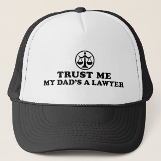 Trust Me My Dad's A Lawyer Trucker Hat