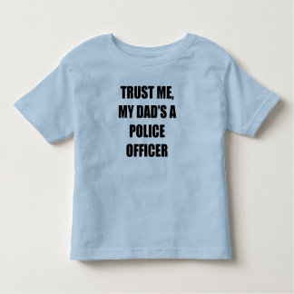 Trust Me My Dad's A Police Officer Toddler T-shirt
