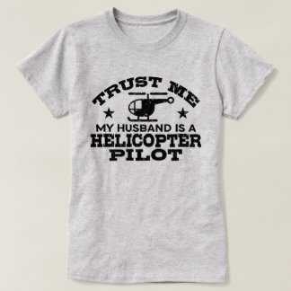 Trust Me My Husband Is A Helicopter Pilot T-Shirt