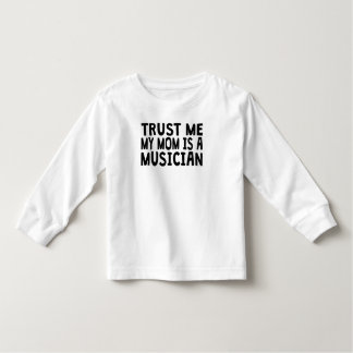 Trust Me My Mom Is A Musician Toddler T-shirt