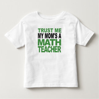 Trust Me My Mom's A Math Teacher Toddler T-shirt
