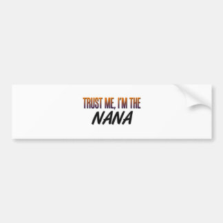 Trust Me Nana Bumper Sticker