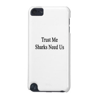 Trust Me Sharks Need Us iPod Touch (5th Generation) Case
