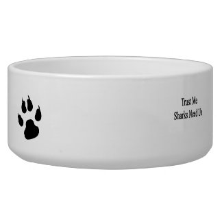 Trust Me Sharks Need Us Dog Water Bowl