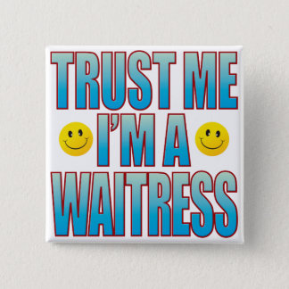 Trust Me Waitress Life B Pinback Button
