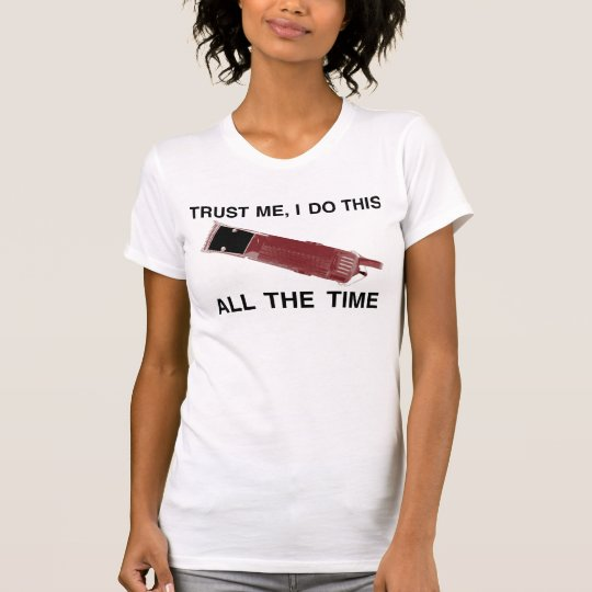 TRUST ME WITH YOUR CLIPPER CUT ;) T-Shirt