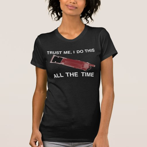 TRUST ME WITH YOUR CLIPPER CUT ;) TSHIRT