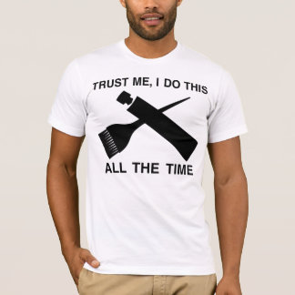 TRUST ME WITH YOUR HAIRCOLOR ;) T-Shirt