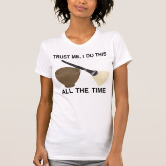 TRUST ME WITH YOUR SKIN CARE ;) T-Shirt
