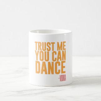 Trust me, you can dance - Vodka Coffee Mug