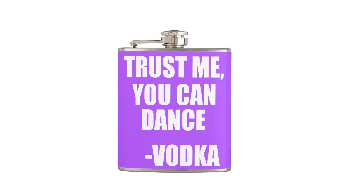 Trust Me You Can Dance Vodka Hip Flask Zazzle Com