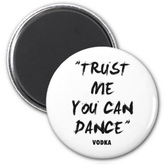 Trust Me You Can Dance - Vodka 2 Inch Round Magnet