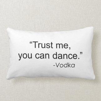 TRUST ME, YOU CAN DANCE -VODKA PILLOW