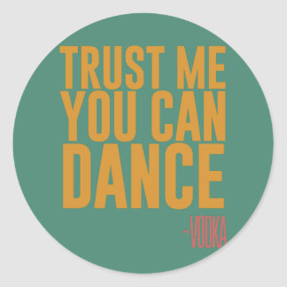 Trust me, you can dance - Vodka Stickers