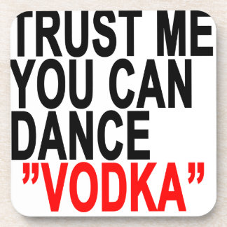 Trust Me You Can Dance Vodka T-Shirts.png Drink Coaster