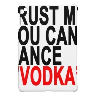Trust Me You Can Dance Vodka T-Shirts.png iPad Mini Cover