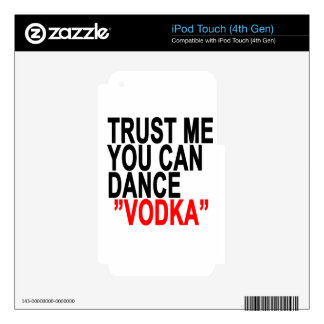Trust Me You Can Dance Vodka T-Shirts.png iPod Touch 4G Skin