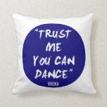 Trust Me You Can Dance - Vodka Throw Pillows