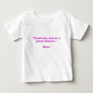 Trust Me Youre a Great Dancer Baby T-Shirt