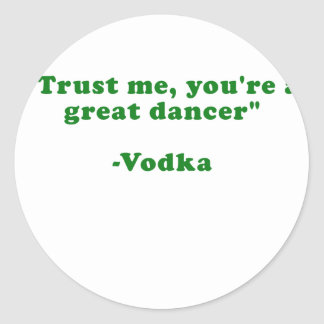 Trust Me Youre a Great Dancer Vodka Sticker