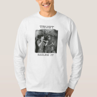 'Trust - Nailed It' Vintage Mining Photo T-Shirt