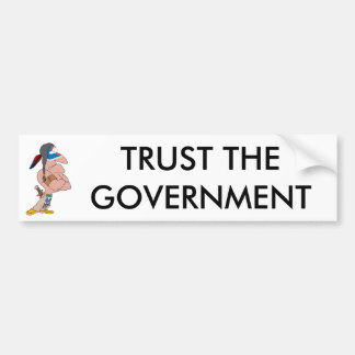 Trust the Government Bumpersticker Bumper Sticker