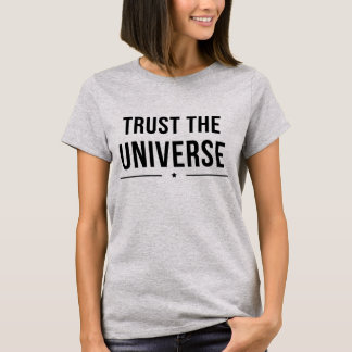 Trust The Universe T-Shirt Tumblr