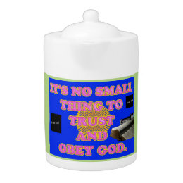 Trusting and obeying God is no small task. Teapot